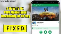 3 Ways To Fix PUBG Mobile Failed Downloading On CH Play