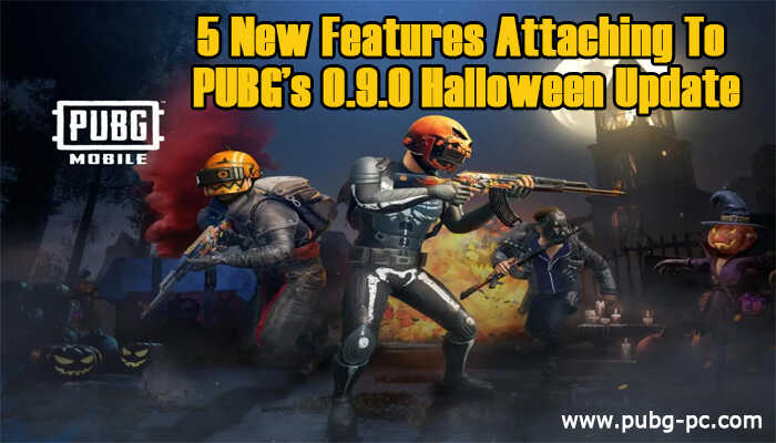 5 New Features Attaching To Pubg S 0 9 0 Halloween Update Pubg Pc